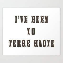 I've Been To Terre Haute Art Print