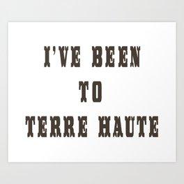 I've Been To Terre Haute Art Print