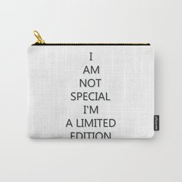I Am not special I'm a limited edition Carry-All Pouch