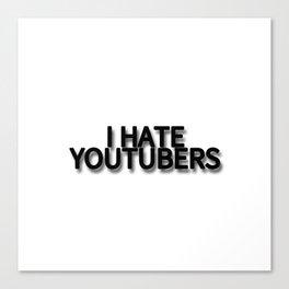 I HATE YOUTUBERS Canvas Print