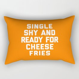 Ready For Cheese Fries Funny Quote Rectangular Pillow