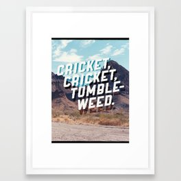 Cricket, cricket, tumbleweed. Framed Art Print