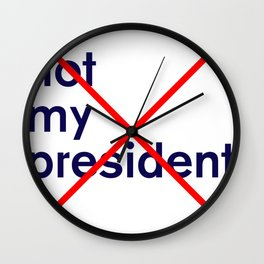 Trump Not My President, typographic Wall Clock