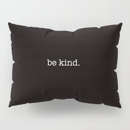 be kind. Pillow Sham