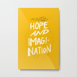 """May We Never Underestimate The Power Of Hope And Imagination."" Metal Print"