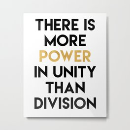THERE IS MORE POWER IN UNITY THAN DIVISION Metal Print