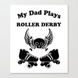 My Dad Plays Roller Derby Canvas Print