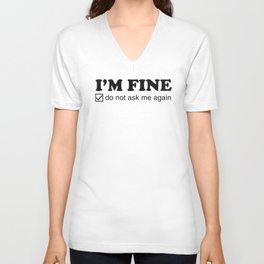 I'm Fine. Do Not Ask Me Again. Unisex V-Neck