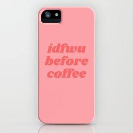 idfwu before coffee iPhone Case