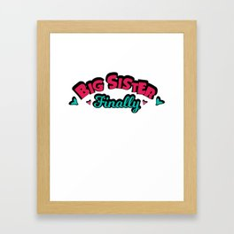 Big Sister Finally New Baby In The Family New Big Sister Framed Art Print