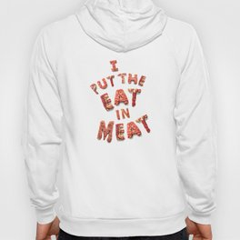 I Put the Eat in Meat Hoody