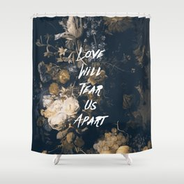 Love will tear us apart Shower Curtain