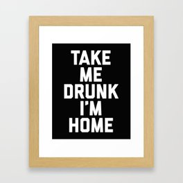 Take Me Drunk 2 Funny Quote Framed Art Print
