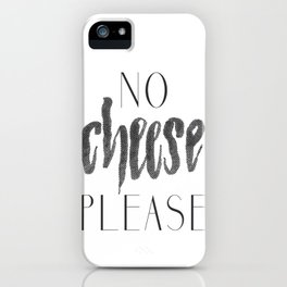 No Cheese Please iPhone Case