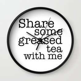 Share some greased tea with me Wall Clock