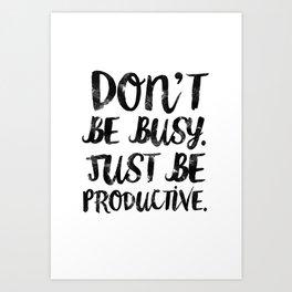 Be Productive  Art Print