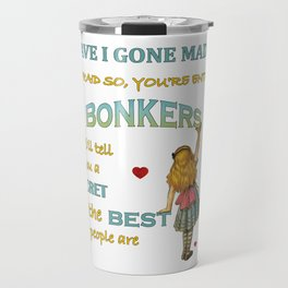 Alice In Wonderland Quote - You're Entirely Bonkers Travel Mug