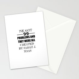I've Got 99 Problems and They Were All Created by Sarah J. Maas Stationery Cards