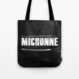 In a World full of Princesses, be a Michonne Tote Bag