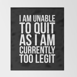 Unable To Quit Too Legit (Black & White) Throw Blanket