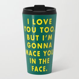 The Darjeeling Limited - I love you too, but I'm gonna mace you in the face Travel Mug