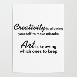Creativity is allowing yourself to make mistake Poster