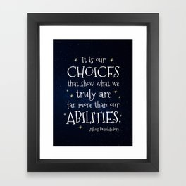 IT IS OUR CHOICES THAT SHOW WHAT WE TRULY ARE - HP2 DUMBLEDORE QUOTE Framed Art Print
