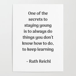 Keep on learning - inspirational quote from Ruth Reichl Poster