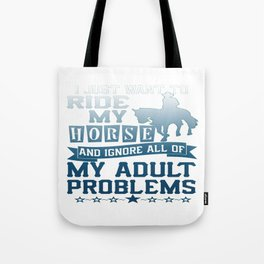 I just want to ride my horse Tote Bag