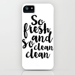 So Fresh And So Clean Clean,Bathroom Decor,BATHROOM WALL ART,Bathroom Sign,Children Quote,kids Gift iPhone Case