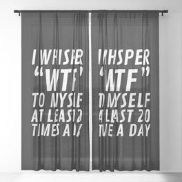 I Whisper WTF to Myself at Least 20 Times a Day (Black & White) Sheer Curtain