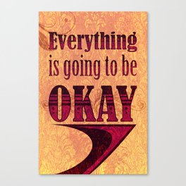 Everything is going to be OKAY Canvas Print