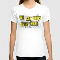 borderlands T-shirts featuring WE GOT GUNS OVER HERE by Resistance