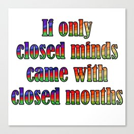 If Only Closed Minds Came with Closed Mouths Rainbow Text Canvas Print