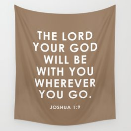 The Lord Your God Will Be With You Wherever You Go. Joshua 1:9 Wall Tapestry