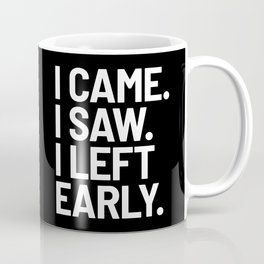 I Came I Saw I Left Early (Black) Coffee Mug