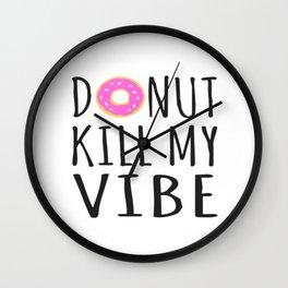 Donut Kill My Vibe Wall Clock