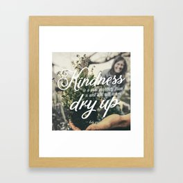 """""""Kindness is a free currency from a well that will never dry up"""" Framed Art Print"""
