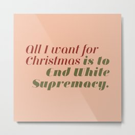 All I Want for Christmas is to End White Supremacy in Pink Metal Print