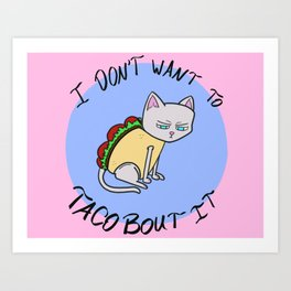 I Don't Want to Taco 'Bout It Art Print