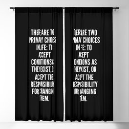There are two primary choices in life to accept conditions as they exist or accept the responsibility for changing them Blackout Curtain