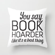You Say Book Hoarder Throw Pillow