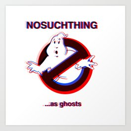 NOSUCHTHING as ghosts Art Print