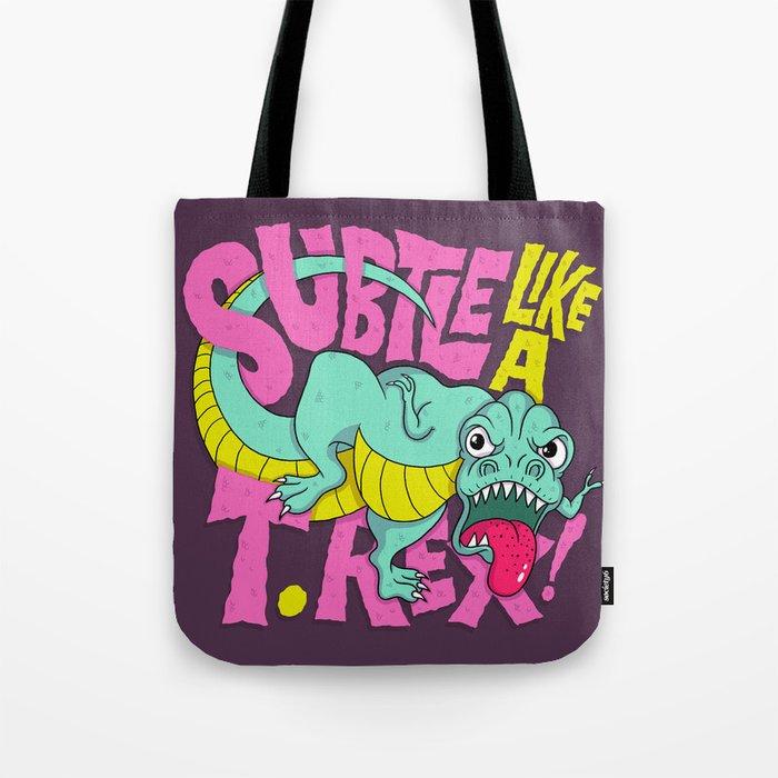 Subtle Like A T-Rex Tote Bag