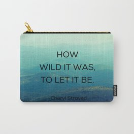 How Wild It Was To Let It Be - Inspirational Quote Carry-All Pouch