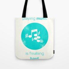 Playing Music is Freaking Hard. Tote Bag