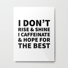 I Don't Rise and Shine I Caffeinate and Hope for the Best Metal Print
