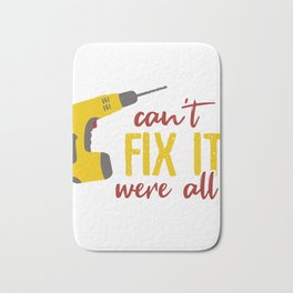 Papa can't fix it we're screwed Bath Mat