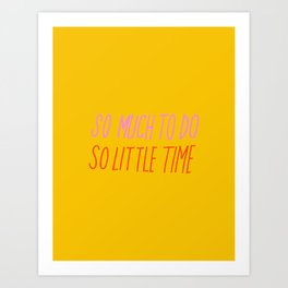 So Much To Do So Little Time Art Print