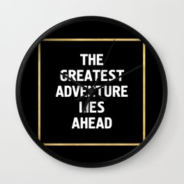 THE GREATEST ADVENTURE LIES AHEAD - travel quote Wall Clock